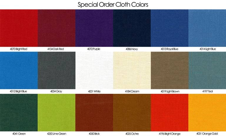 Special order cloth colors Bright Red, Dark Red, Purple, Navy, Royal Blue, Light Blue, Bright Blue, Gray, White, Cream, Light Brow, Teal, Green, Lime Green, Brick, Ochre, Bright Orange, and Orange Gold