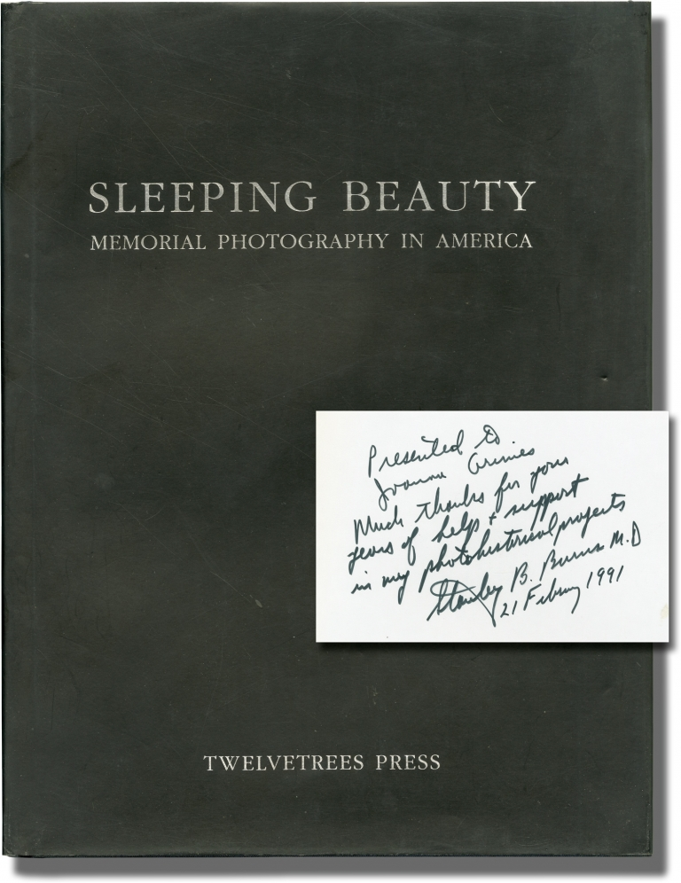 Sleeping Beauty: Memorial Photography in America. Stanley Burns, M. D.
