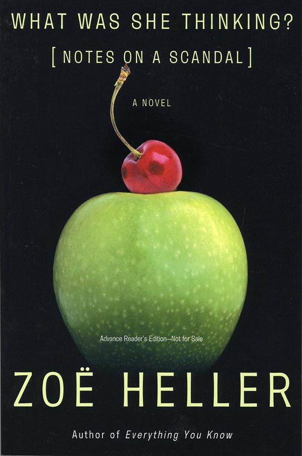 What Was She Thinking: Notes on a Scandal. Zoe Heller.