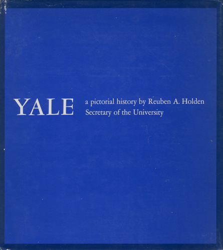 Yale: A Pictorial History. Reuben A. Holden.