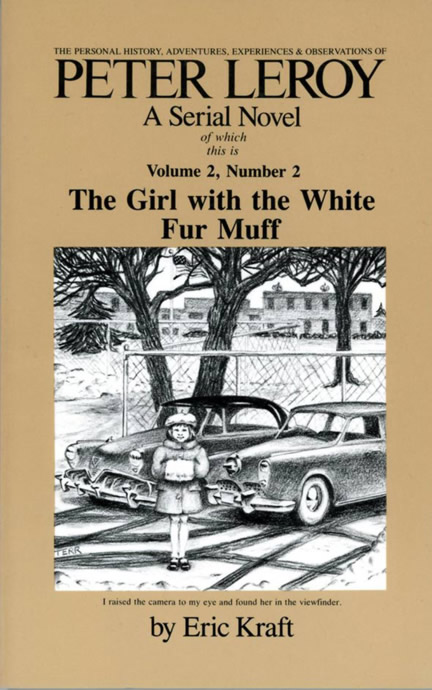 The Personal History, Adventures, Experiences, and Observations of Peter Leroy; Volume 2 Number 2: The Girl with the White Fur Muff. Eric Kraft.