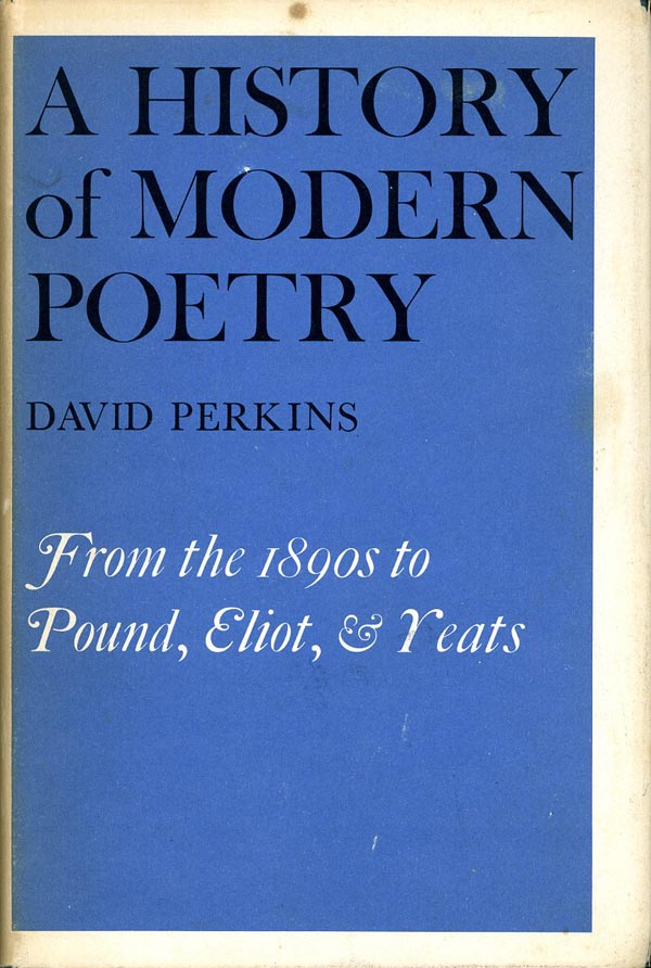 A History of Modern Poetry: From the 1890s to the High Modernist Mode. David Perkins.