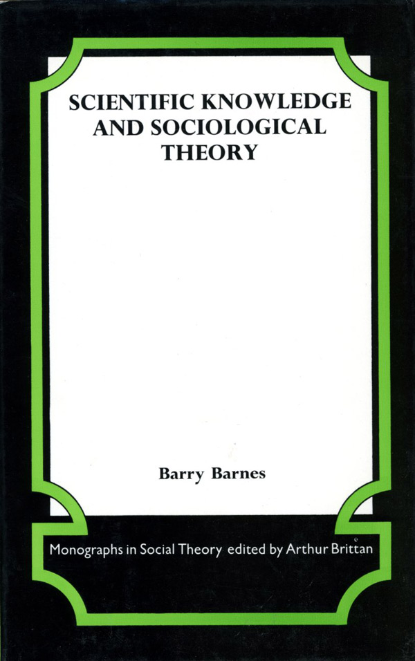 Scientific Knowledge and Sociological Theory. Barry Barnes.