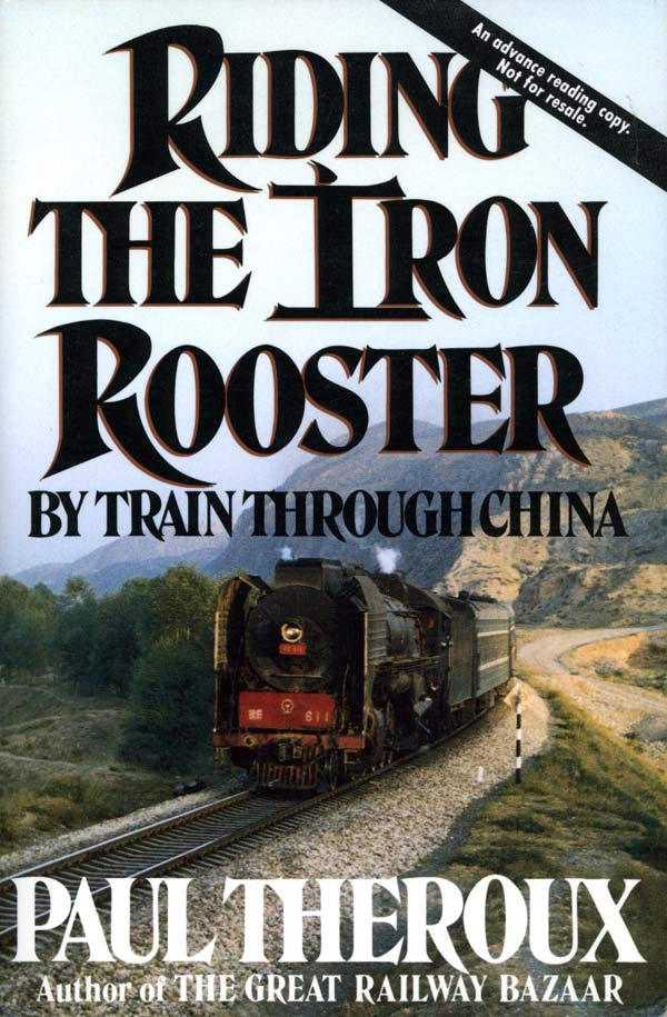 Riding the Iron Rooster: By Train Through China. Paul Theroux.