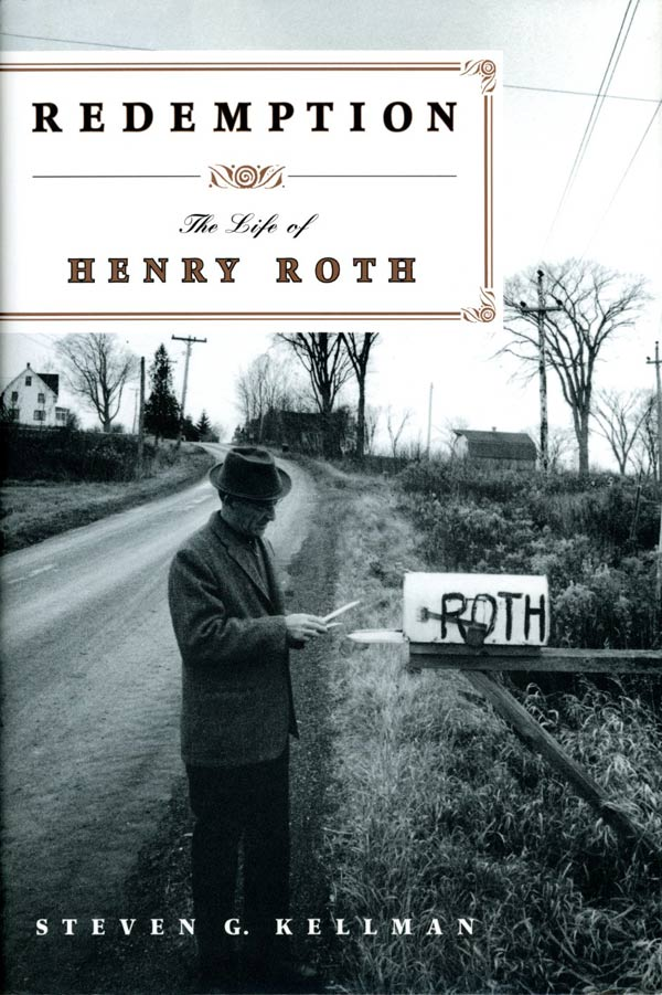 Redemption: The Life of Henry Roth. Henry Roth, Steven G. Kellman.