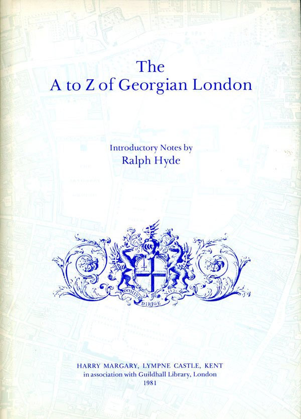 The A to Z of Georgian London. Ralph Hyde, introduction.