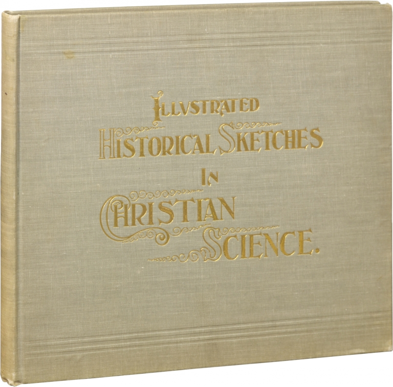 Illustrated Historical Sketches portraying the advancement in Christian Science from its inception to the present time, including some of its church edifices. Herbert L. Dunbar.