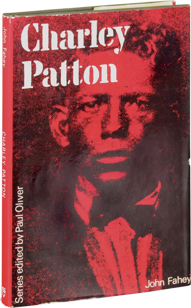 Charley Patton. Charley Patton, John Fahey, author, Paul Oliver.