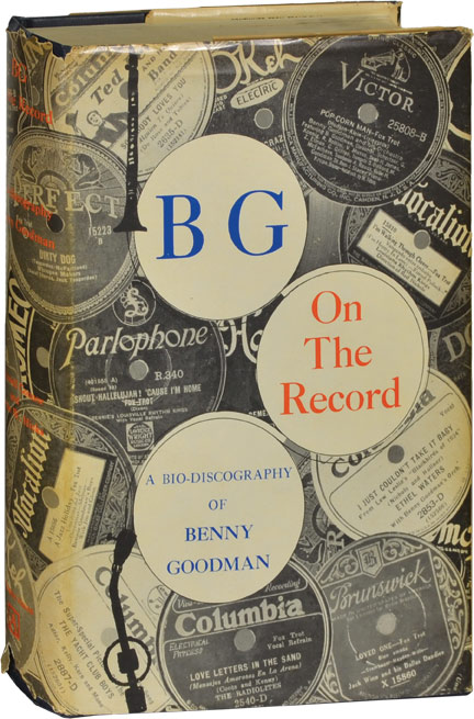 B. G. On the Record: A Bio-Discography of Benny Goodman. Benny Goodman, D. Russell Connor, Warren Hicks.
