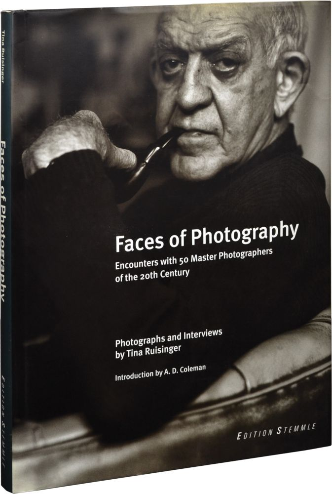Faces of Photography: Encounters with 50 Master Photographers of the 20th Century. Tina Ruisinger, A. D. Coleman, Ted Croner, introduction, foreword.