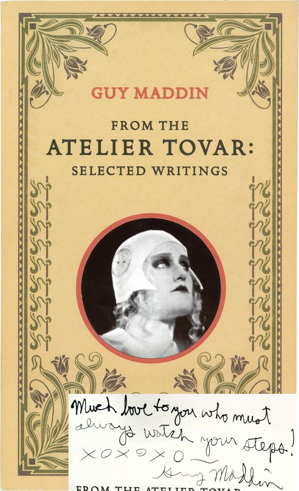 From the Atelier Tovar: Selected Writings. Guy Maddin.