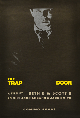 The Trap Door. Beth B, Scott B., Jack Smith directors, William Rice, Gary Indiana, Jenny Holzer, John Ahearn, Richard Prince, starring.