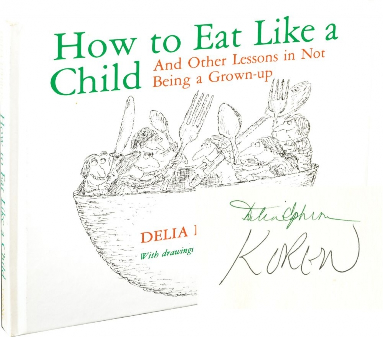 How to Eat Like a Child and Other Lessons in Not Being a Grownup. Delia Ephron, Edward Koren, illustrations.
