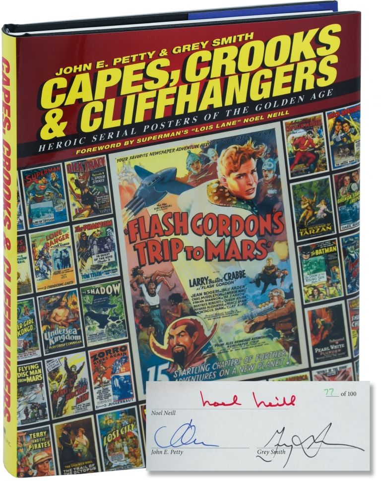 Capes, Crooks and [and] Cliffhangers: Heroic Serial Posters of the Golden Age. John E. Petty, Grey Smith, Noel Neill, foreword.