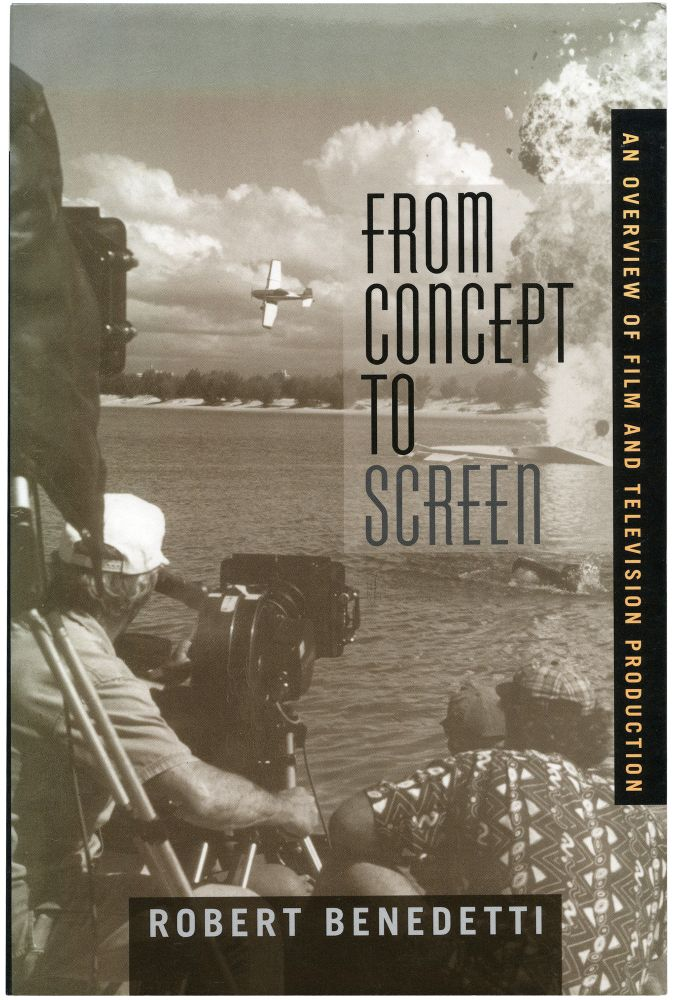 From Concept to Screen: An Overview of Film and Television Production. Robert Benedetti.