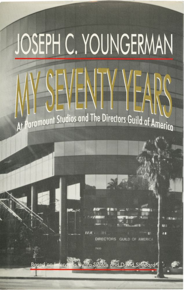 My Seventy Years: At Paramount Studios and The Directors Guild of America. Joseph C. Youngerman, Ira Skutch, David Shepard, interviewers.