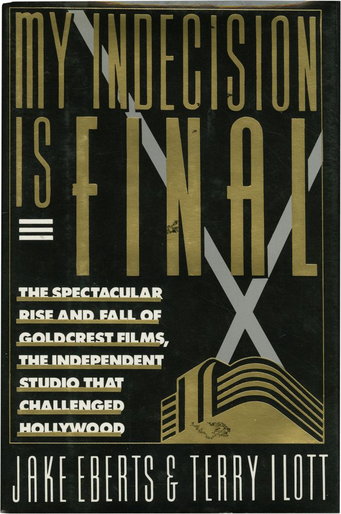 My Indecision Is Final: The Spectacular Rise and Fall of Goldcrest Films, the Independent Studio That Changed Hollywood. Jake Eberts, Terry Ilott.