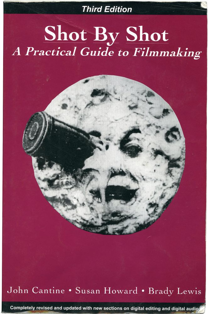 Shot By Shot: A Practical Guide to Filmmaking: Third Edition. John Cantine, Susan Howard, Brady Lewis.