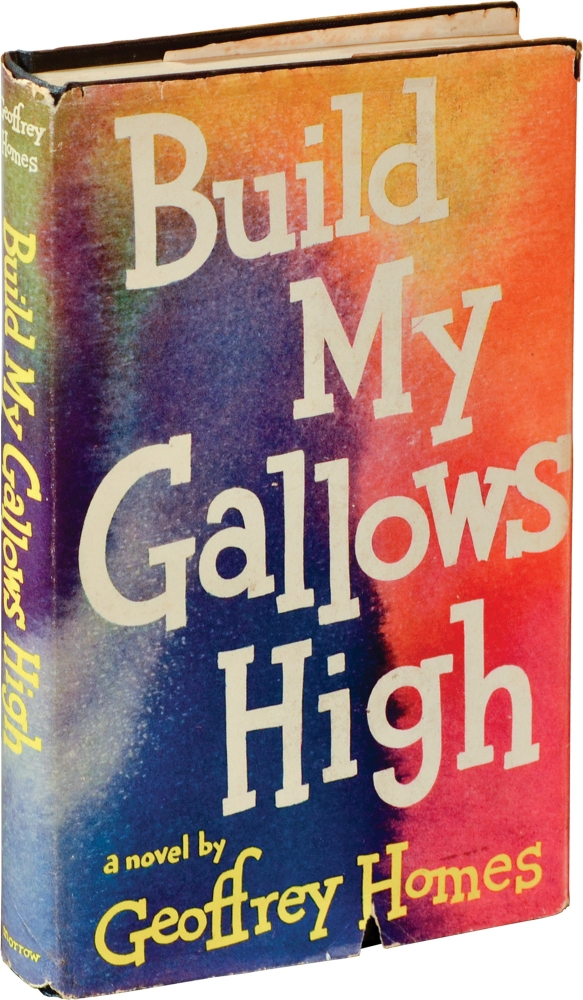 Build My Gallows High. Daniel Mainwaring, Geoffrey Homes.
