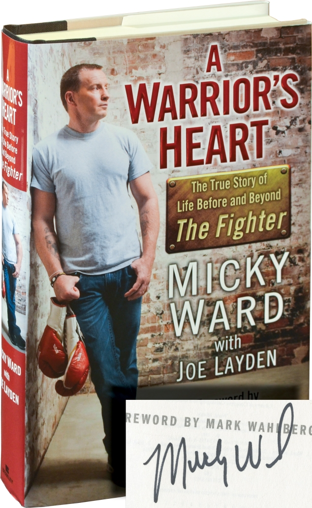 """A Warrior's Heart: The True Story of Life Before and Beyond """"The Fighter"""" Micky Ward, Joy Layden, Mark Wahlberg, foreword."""