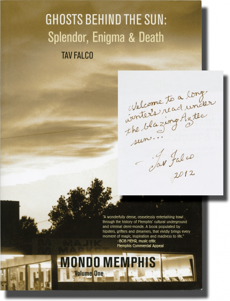 Ghosts Behind the Sun: Splendor, Enigma, and Death, Mondo Memphis, volume I. Tav Falco.