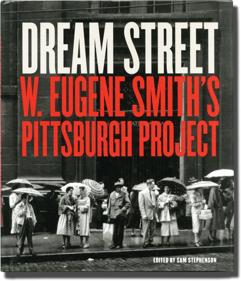 Dream Street: W. Eugene Smith's Pittsburgh Project. W. Eugene Smith.