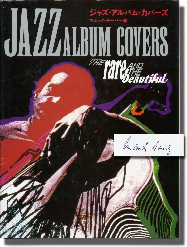Jazz Album Covers: The Rare and the Beautiful. Manek Daver, Herman Leonard Andy Warhol, Frank Gauna, Pierre Merlin, Gil Melle, David Stone Martin, K. Abe, author, designers.