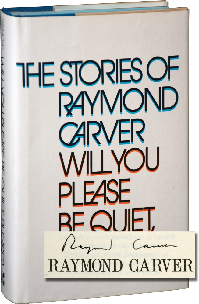 Will You Please Be Quiet, Please. Raymond Carver.