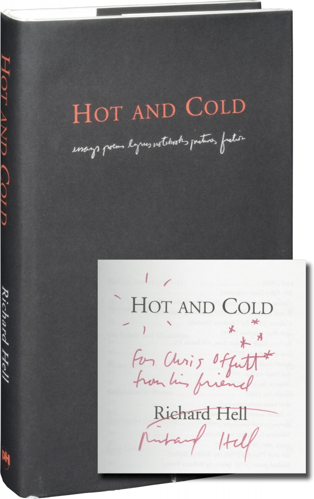 Hot and Cold: Essays, Poems, Lyrics, Notebooks, Pictures, Fiction. Richard Hell.