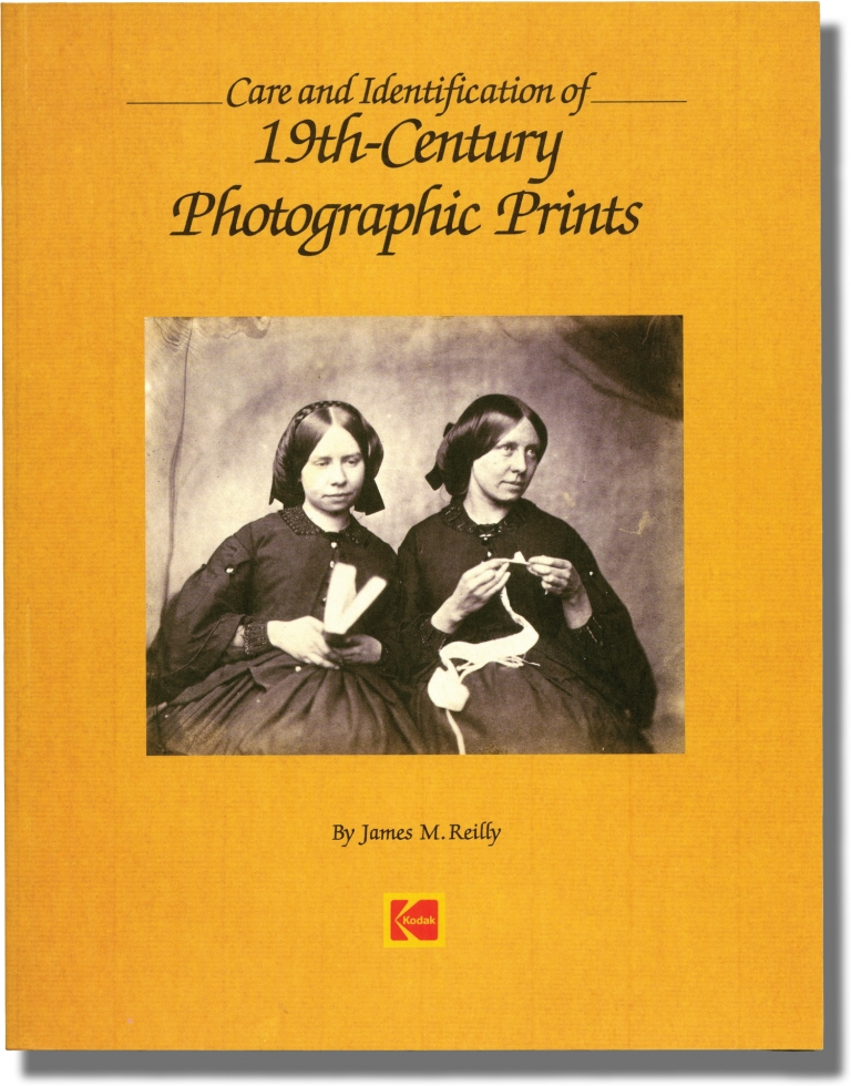 Care and Identification of 19th-Century Photographic Prints. James M. Reilly.