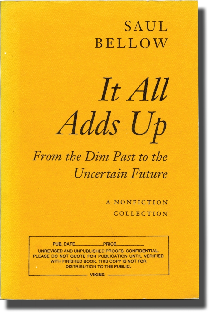 It All Adds Up: From the Dim Past to the Uncertain Future. Saul Bellow.