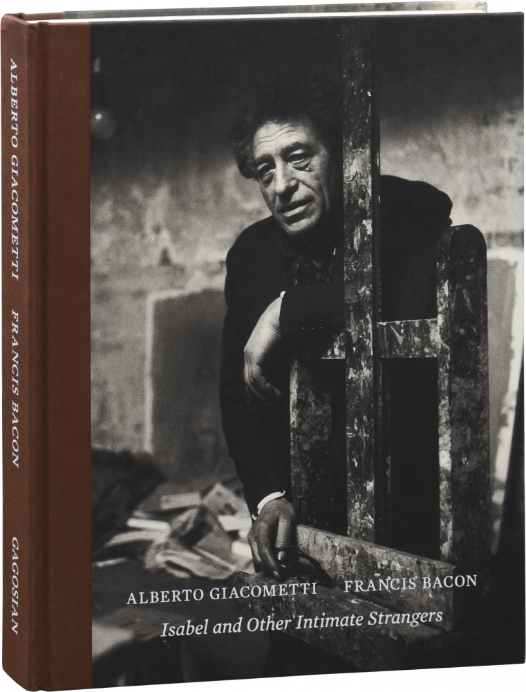 Isabel and Other Intimate Strangers. Alberto Giacometti, Martin Harrison Valentina Castellani, Veronique Wiesinger, texts, Francis Bacon.