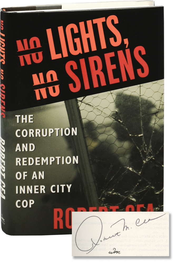 No Lights, No Sirens: The Corruption and Redemption of an Inner City Cop. Robert Cea.