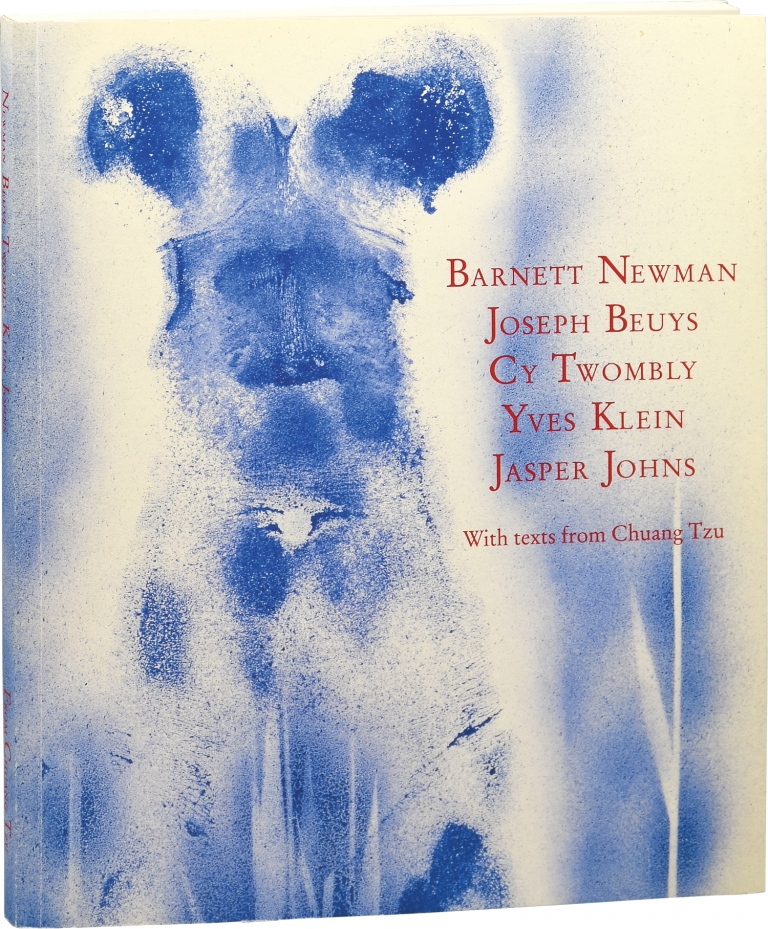 Barnett Newman Joseph Beuys Cy Twombly Yves Klein Jasper Johns with texts from Chuang Tzu. Joseph Beuys Barnett Newman, Jasper Johns, Yves Klein, Cy Twombly, David Sylvester Chuang Tzu, texts.
