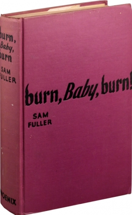 Burn, Baby, Burn (First Edition). Samuel Fuller