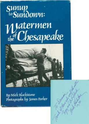 Sunup to Sundown: Watermen of the Chesapeake (Signed Hardcover). Mick Blackistone, James Parker,...