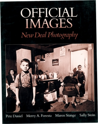 Official Images: New Deal Photography (First Edition). Peter Daniel, Sally Stein, Maren Stange,...