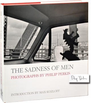 The Sadness of Men (Signed First Edition). Philip Perkis, Max Kozloff, introduction