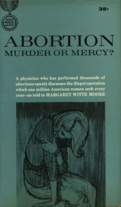 Abortion: Murder or Mercy (First Edition). Witte Margaret Moore, as told to