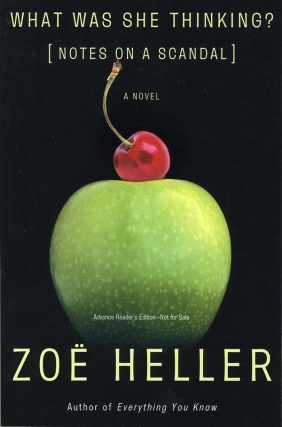 What Was She Thinking: Notes on a Scandal (Advance Reading Copy). Zoe Heller