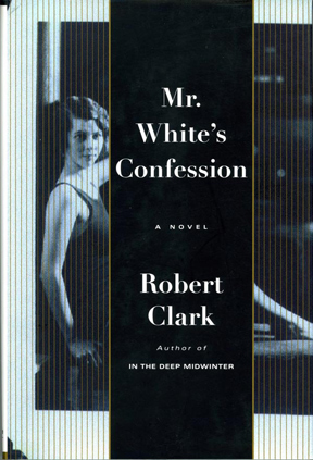 Mr. White's Confession (Signed First Edition). Robert Clark