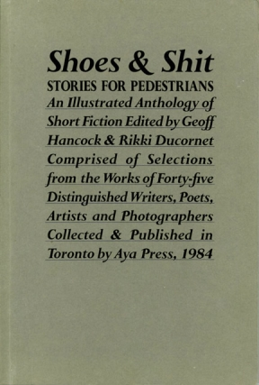 Shoes and Shit: Stories for Pedestrians (Signed First Edition). Geoff Hancock, Rikki Ducornet,...