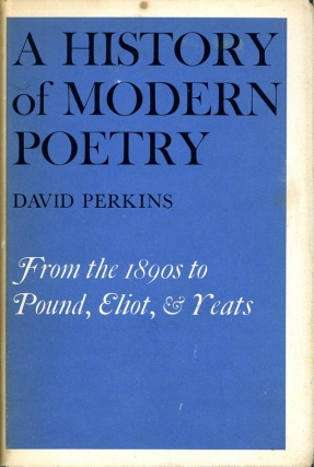 A History of Modern Poetry: From the 1890s to the High Modernist Mode (First Edition). David Perkins