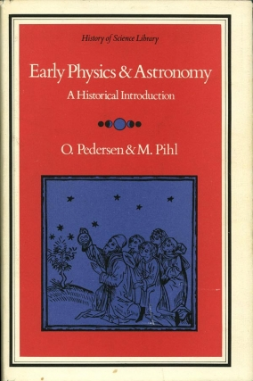 Early Physics and Astronomy: A Historical Introduction (First Edition). Olaf Pedersen, Mogens Pihl