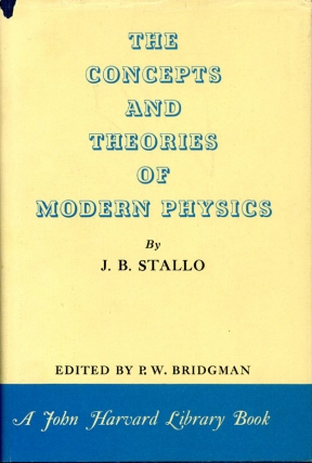 The Concepts ad Theories of Modern Physics (First Edition). J. B. Stallo, P W. Bridgman