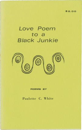 Love Poem to a Black Junkie (Signed Softcover). Paulette C. White