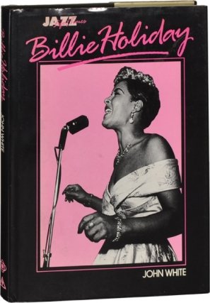 Billie Holiday: Her Life and Times (First UK Edition). Billie Holiday, John White