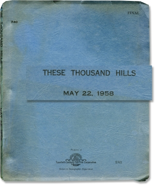 These Thousand Hills (Original screenplay from the 1959 film, signed by actor Don Murray). Richard Fleischer, Alfred Hayes, Richard Egan Don Murray, Lee Remick, director, screenwriter, starring.