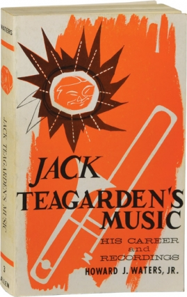 Jack Teagarden's Music: His Career and Recordings (First Edition). Jack Teagarden, Howard J....