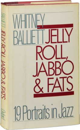 Jelly Roll, Jabbo, and Fats: 19 [Nineteen] Portraits in Jazz (First Edition). Whitney Balliett